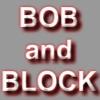 BOB and BLOCK